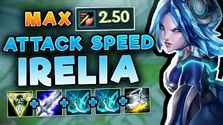 HOW STUPID IS MAX ATTACK SPEED (2.5) ON IRELIA? NEW ATTACK SPEED IRELIA GAMEPLAY - League of Legends