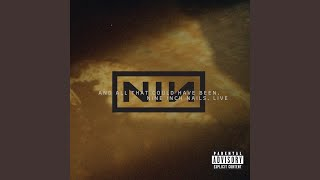 Provided to YouTube by Universal Music Group Starfuckers, Inc. · Nine Inch Nails Live: And All That Could Have Been ℗ 2002 Nothing/Interscope Records ...