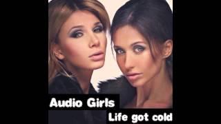 Audio Girls - Life Got Cold