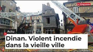 Dinan. Violent incendie dans la vieille ville