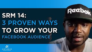 SRM 14: 3 Proven Ways To Grow Your Facebook Audience