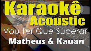 Baixar Matheus & Kauan - Vou Ter Que Superar ft. Marilia Mendonça (Karaokê Acústico) playback