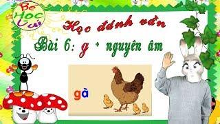 Bài 6: Nguyên Âm G  Thanh Điệu, Dạy Bé Học Tiếng Việt Bản Chuẩn Mới Nhất
