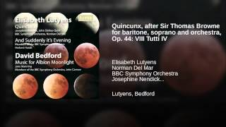 Quincunx, after Sir Thomas Browne for baritone, soprano and orchestra, Op. 44: VIII Tutti IV