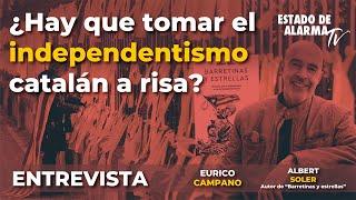Entrevista a Albert Soler. ¿Hay que tomar el independentismo catalán a risa? Con Eurico Campano