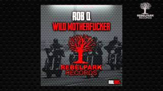 Rob Q - Wild Motherfucker (Original Mix) [OUT NOW] RBL005