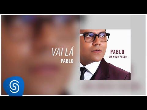 Pablo - Vai Lá(Álbum: Um Novo Passo) [Áudio Oficial]