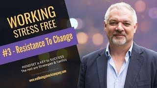 "Working Stress Free #3 Overcoming Resistance to change - ""taking the stress out of wellbeing"""