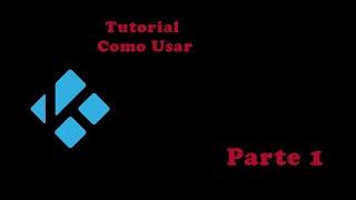 Tutorial Basico para Principiantes Parte 1 Kodi/XBMC