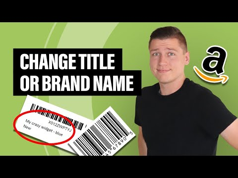 2021 - How to Change Your Brand Name or Title on Your Amazon FBA Product Listing (Advanced)