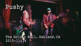 PUSHY (full performance) at The Golden Bull, Oakland, CA 2015-11-14