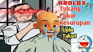 Barber Upin and Anger-angry, Upin and Ipin fear-Roblox Upin Ipin