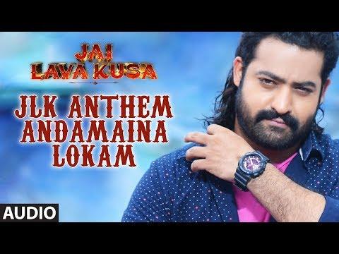 JLK ANTHEM - Andamaina Lokam Full Song | Jai Lava Kusa | Jr Ntr, Rashi Khanna, Nivetha Thomas | DSP