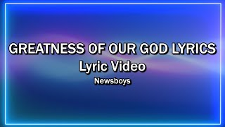 Greatness Of Our God Lyrics - Newsboys (Lyrics Video) - Worship Sing-along