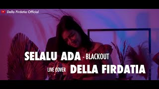 Download Selalu Ada - Blackout Live Cover Della Firdatia