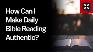 How Can I Mąke Daily Bible Reading Authentic?