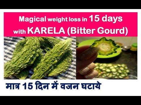 Magical Weight loss in 15 day with KARELA, Bitter Gourd Benefits,weight loss with bitter gourd,