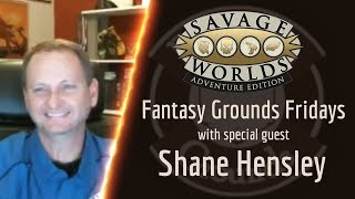 Fantasy Grounds Fridays -- Talking Savage Worlds Adventure Edition With Shane Hensley