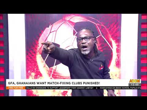 GFA, Ghanaians want Match-fixing Clubs Punished! - Fire 4 Fire on Adom TV (27-7-21)