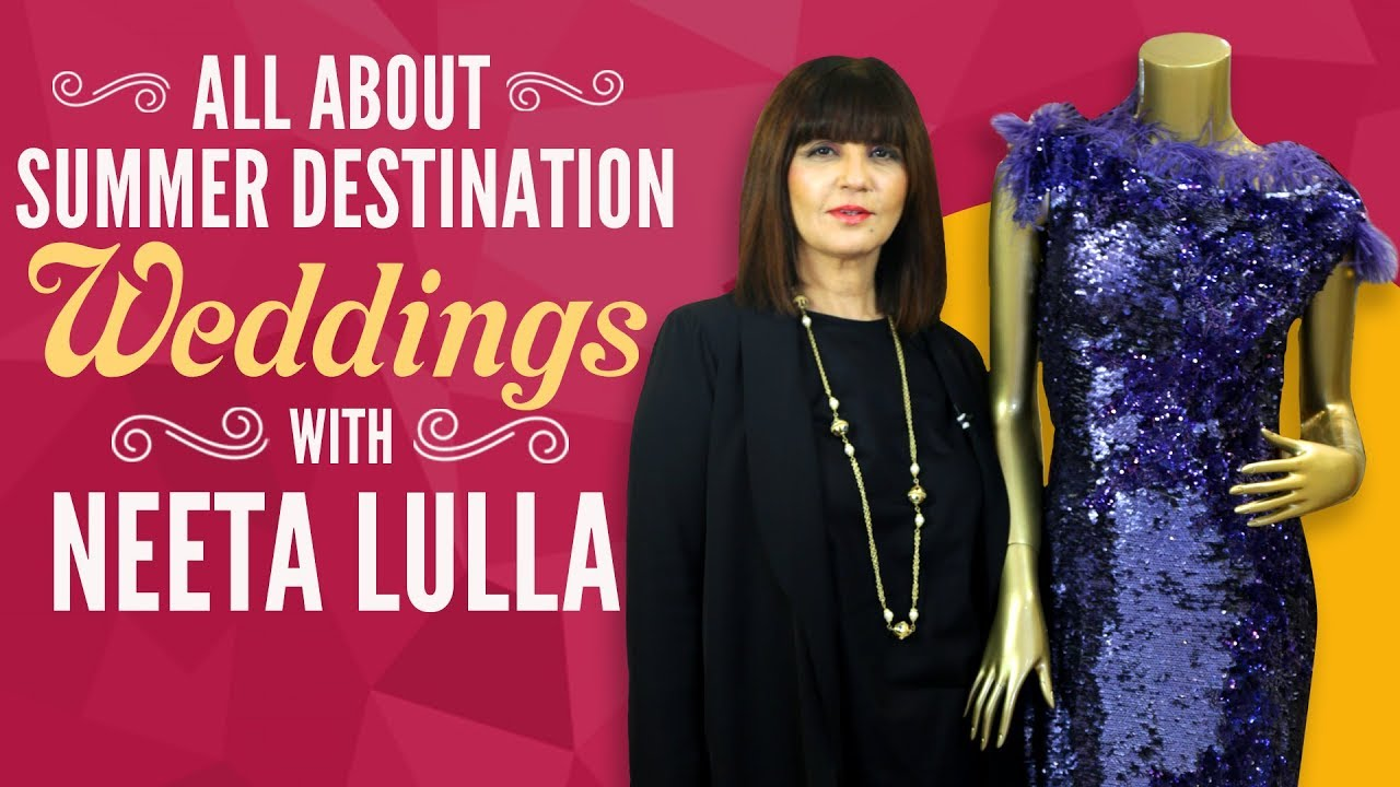All about summer destination weddings | Ft. Neeta Lulla | Fashion | Pinkvilla