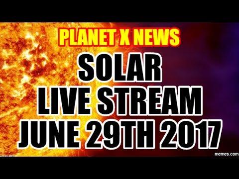 "NIBIRU PLANET X NEWS - SOLAR ""LIVE STREAM"" - JUNE 29, 2017"