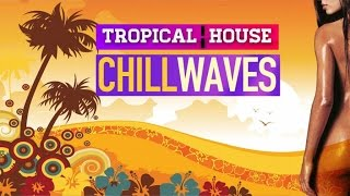 Tropical House Chill Waves | Summer Mix 2015‬