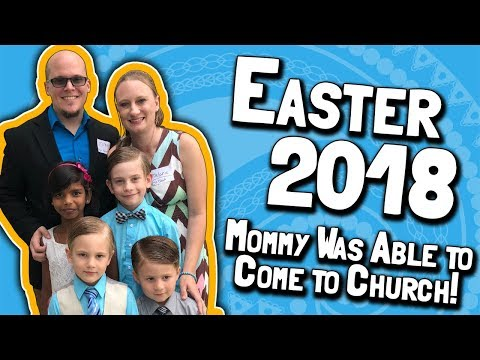 Easter 2018 and MOMMY WAS ABLE TO COME TO CHURCH! (March 31, 2018)