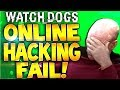 FUNNY ONLINE HACKING FAIL!! (Watch Dogs Multiplayer Online hackers)