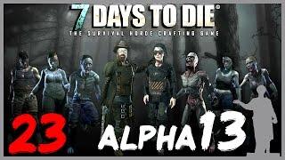 7 Days to Die [Alpha 13] #23 - Первый День в Новом Мире!