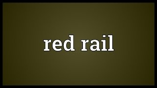 Red rail Meaning