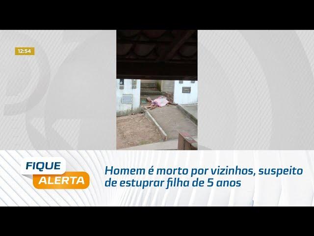 Homem é morto por vizinhos, suspeito de estuprar filha de 5 anos