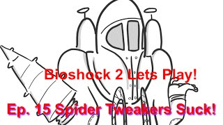Bioshock 2 Ep. 15 Spider Tweakers Suck!