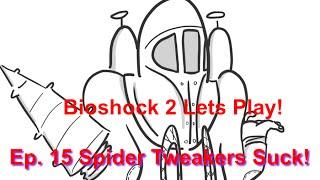 Bioshock 2 Ep. 15 Spider Tweakers Suck!