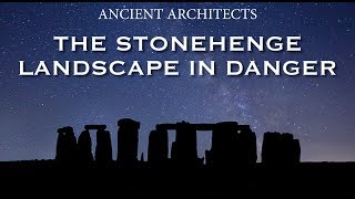 The Stonehenge Landscape in Danger | Ancient Architects