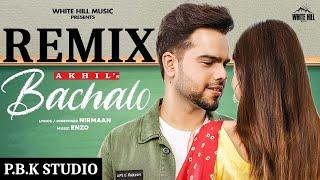 BACHALO REMIX | Akhil | Nirmaan | Enzo | Ft. P.B.K Studio