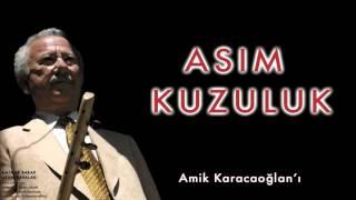 Asım Kuzuluk -   Amik Karacaoğlan'ı   [ Amik ve Barak Uzun Havaları © 2004 Kalan Müzik ]