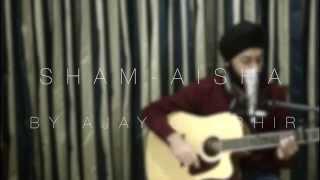 Shaam - Aisha (Acoustic Cover) By Ajay Gambhir