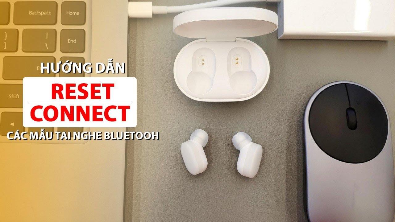 Hướng dẫn Reset – Connect các mẫu tai nghe Bluetooth