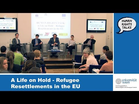 HUMAN RIGHTS TALKS: A Life on Hold - Refugee Resettlements in the EU.