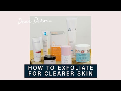 A Dermatologist's Guide To Exfoliation | Dear Derm | Well+Good