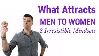 What Attracts Men to Women (3 Irresistible Female Mindsets)