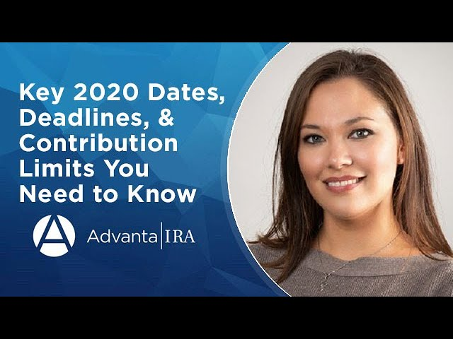 Dates, Deadlines, & Contributions limits