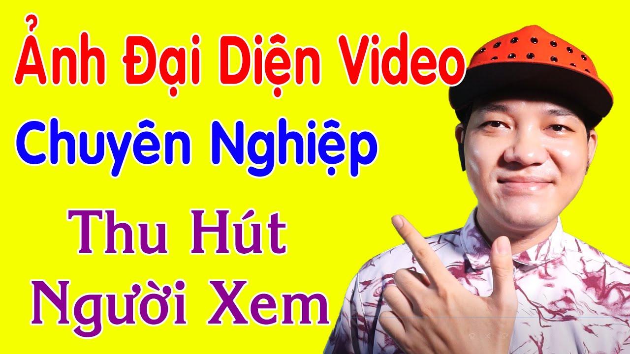 Cách Làm Ảnh Thu Nhỏ Video Youtube Giúp Tăng Lượt Xem