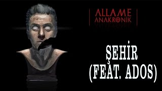 Allame - Şehir (feat. Ados) (Official Audio)