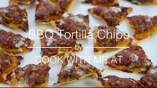 BBQ Tortilla Chips - Perfect Snack from the Grill - COOK WITH ME.AT