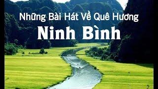 Những Bài Hát Về Quê Hương Ninh Bình | Video Full HD tuyệt đẹp