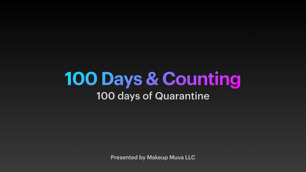 100 Days & Counting: 100 Days of Quarantine