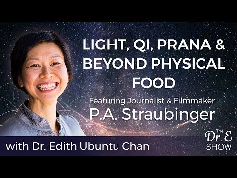 Ep 2 - Light, Qi, Prana & Beyond Physical Food with Journalist & Filmmaker P.A. Straubinger