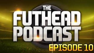 The Futhead Podcast Episode 10