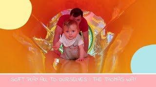SOFT PLAY ALL TO OURSELVES | THE THOMAS WAY